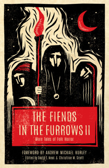 The Fiends in the Furrows II: More Tales of Folk Horror